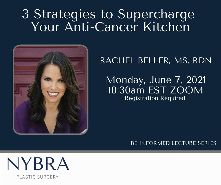 Navy blue color box with color headshot of Rachel Beller and the following text: 3 Strategies to Supercharge your Anti-Cancer Kitchen. Rachel Beller, MS, RDN Monday, June 7, 2021 10:30 AM EST ZOOM NYBRA Plastic Surgery Logo.