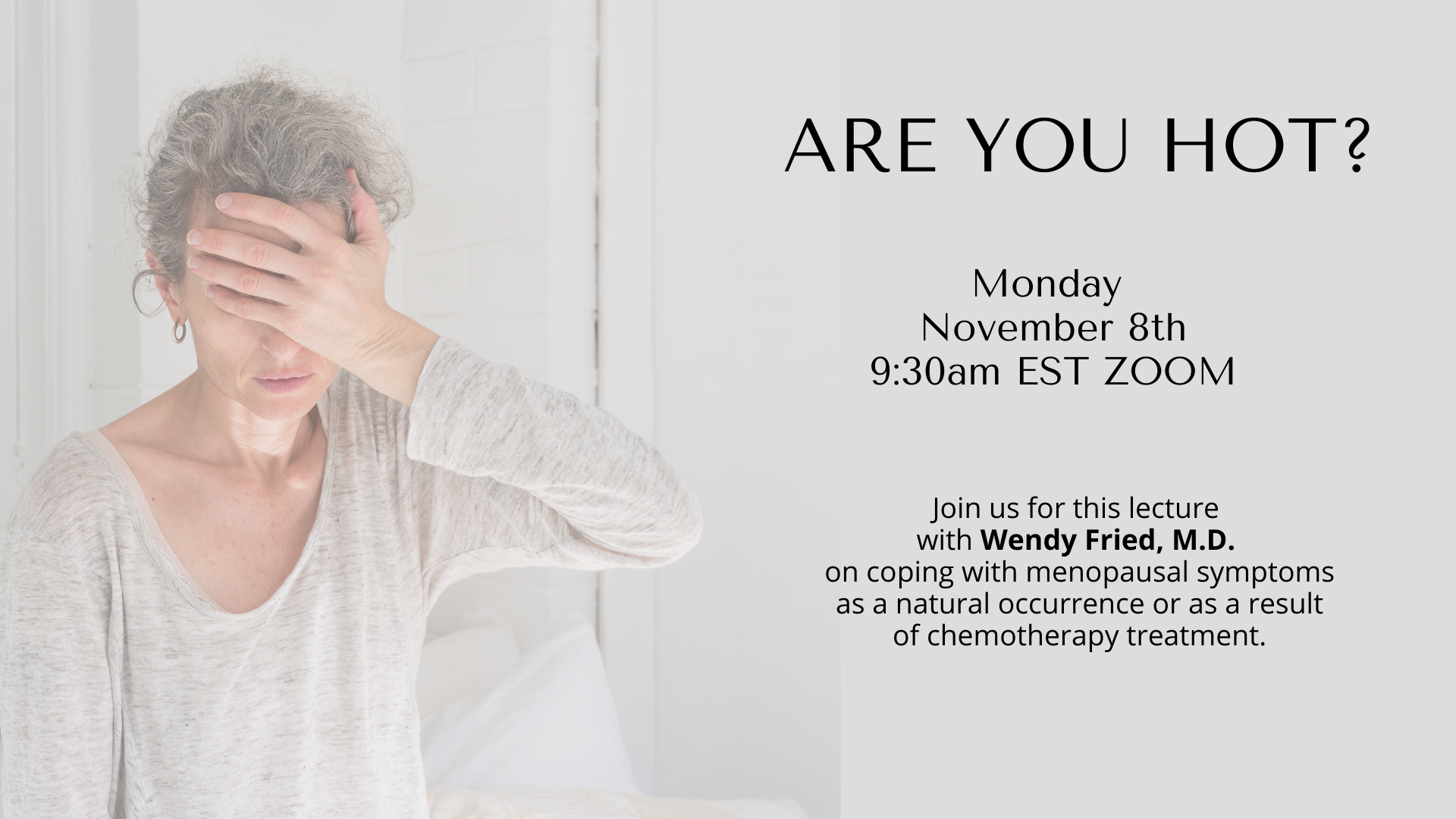 color image of woman in background holding forehead. Header text: Are you hot? Join us on Nov. 8 for educational lecture on coping with menopausal symptoms